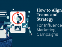 How to Align Teams and Strategy for Influencer Marketing Campaigns